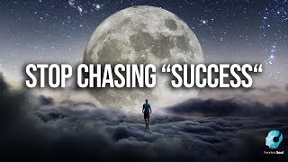 Stop Chasing Success - Do This Instead