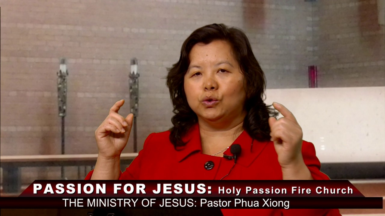 HOLY PASSION FIRE: The ministry of Jesus with Pastor Phua Xiong.