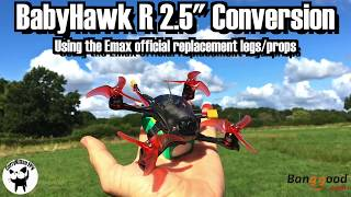 """Converting a BabyHawk R 2"""" to a 2.5"""" with the Emax arms/props kit, supplied by Banggood"""