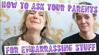 How to ask your parents for embarrassing stuff