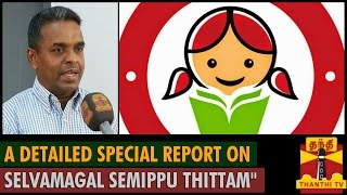 "A Special Report on ""Selvamagal Semippu Thittam"""