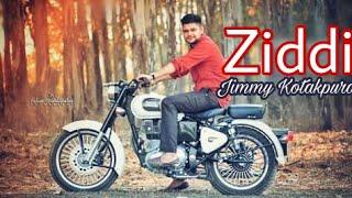 Ziddi -- Jimmy Kotkapura -- Parmish Verma -- Desi Crew -- New Punjabi Songs 2017