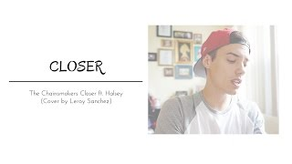 CLOSER - The Chainsmokers Closer ft  Halsey (Cover by Leroy Sanchez) Lyrics