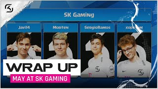 MAY AT SK GAMING | WRAP UP
