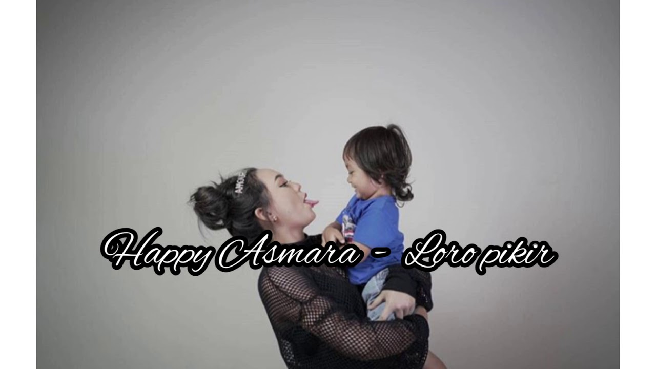 happy asmara loro pikir official lyrics youtube