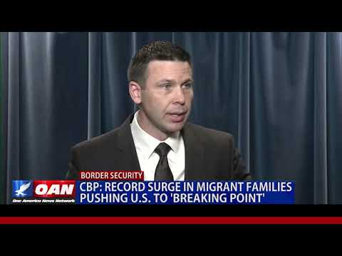 CBP: Record surge in migrant families pushing U.S. to 'breaking point'