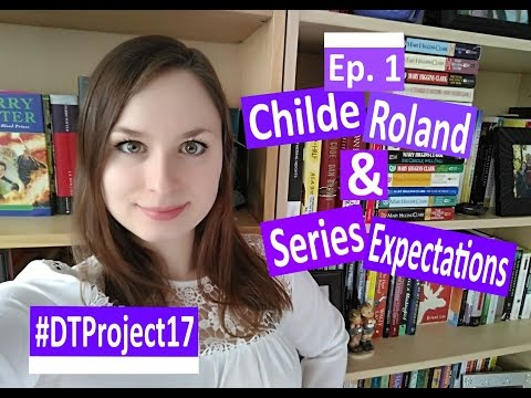 #DTProject17   Ep. 1   Childe Roland & Series Expectations