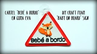 "Cartel ""Bebé a bordo"" en goma EVA o foami - DIY craft foam ""Baby on board"" sign"