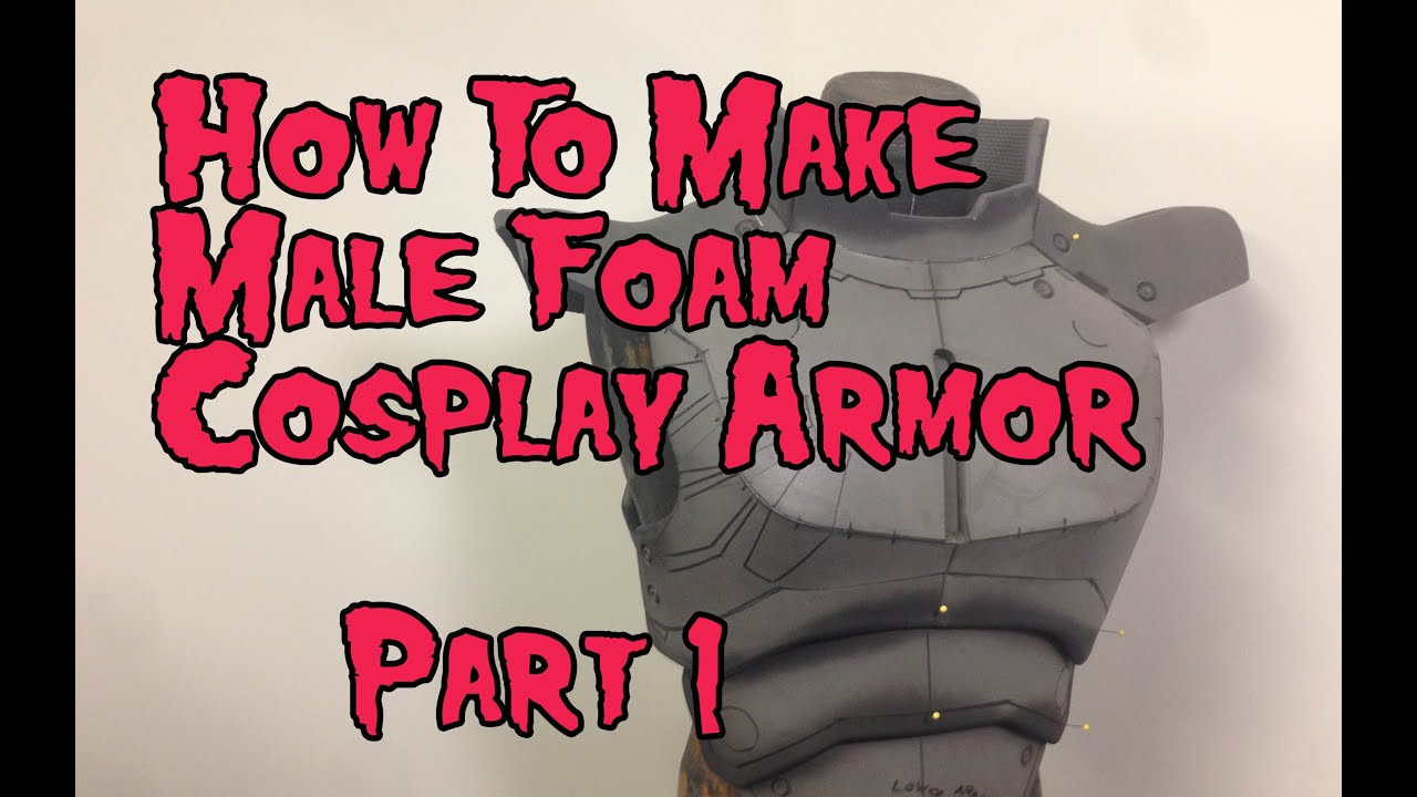 how to make male foam cosplay armor tutorial part 1 youtube