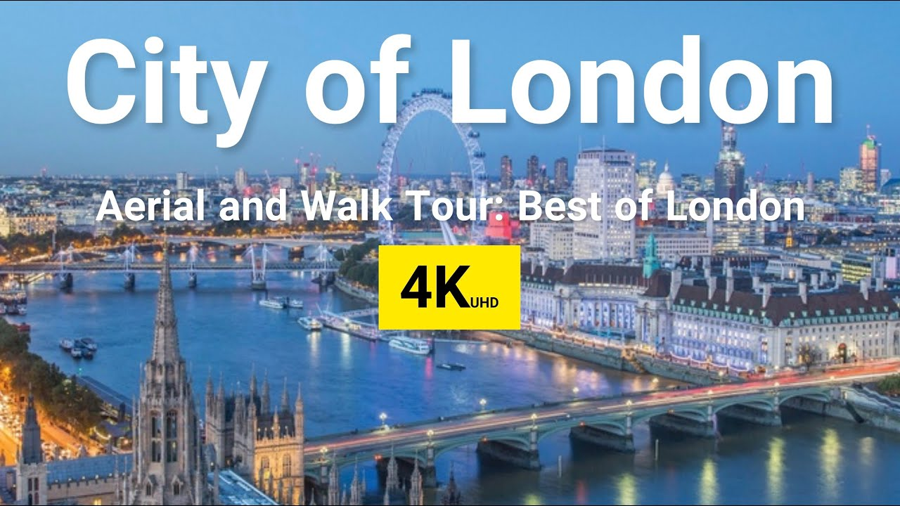 Download London 4K UHD |Explore the City of London: Architecture, Culture, Museum...both Walk & Aerial Tours