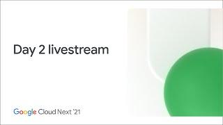 Google Cloud Next—Day 2 livestream