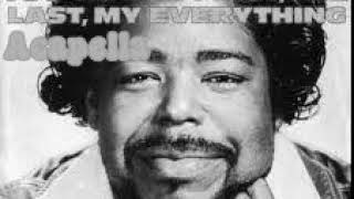 Barry White - You're The First, The Last, My Everything (Original Acapella/Vocals only)