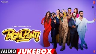 Full Album: Pagalpanti | Anil, John, Ileana, Arshad, Urvashi, Pulkit, Kriti | Audio Jukebox