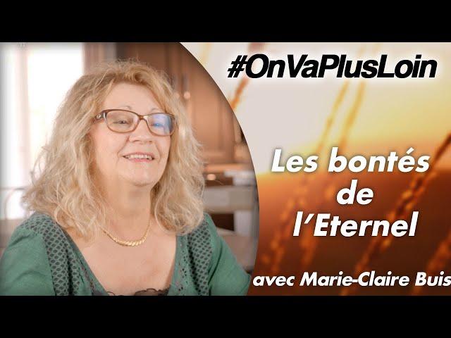 #OnVaPlusLoin avec Marie-Claire Buis // Les bontés de l'Eternel