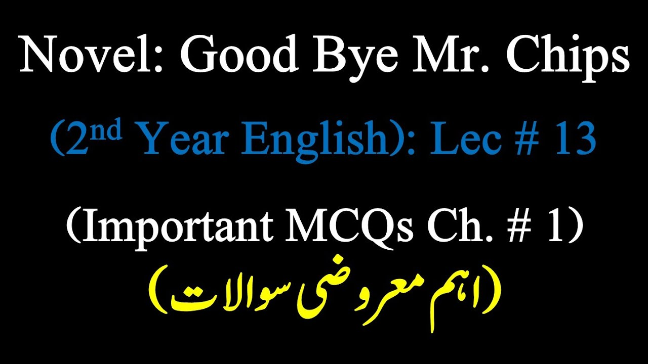 Download Important MCQs Novel Good Bye Mr Chips chapter 1. How to prepare objective of Engllish 2nd year