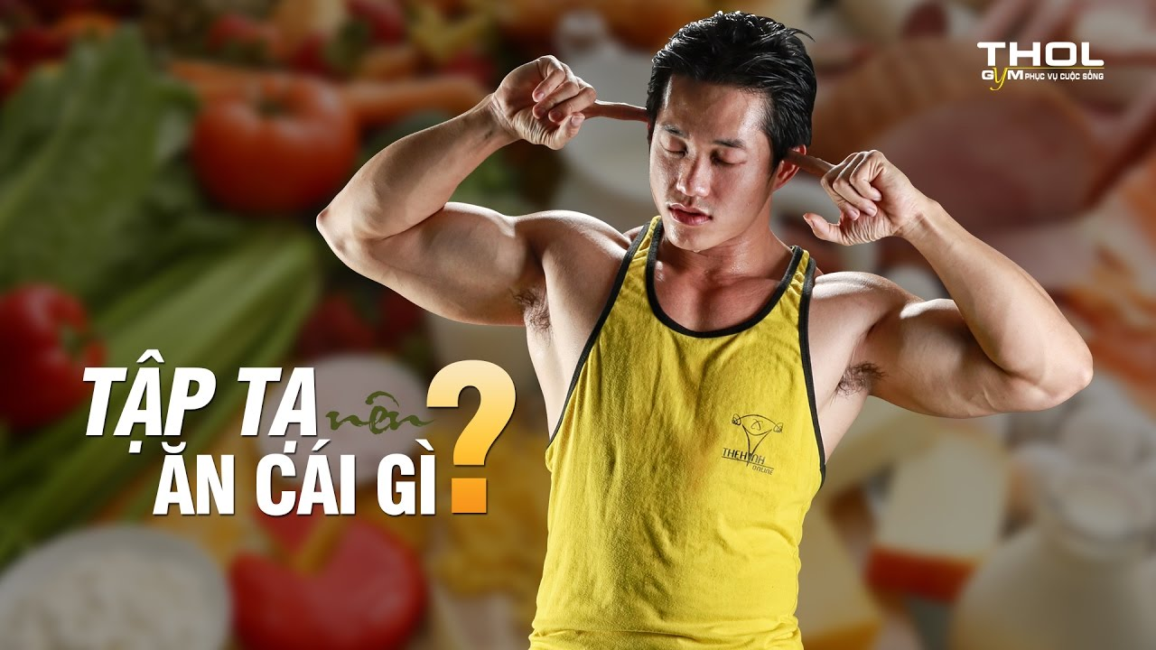 DN Vlog – Tập gym ăn gì tăng cơ giảm mỡ tốt nhất