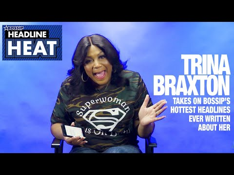 Trina Braxton Talks About Dad's Mistress, Splitting With Her Sisters And More...  Headline Heat