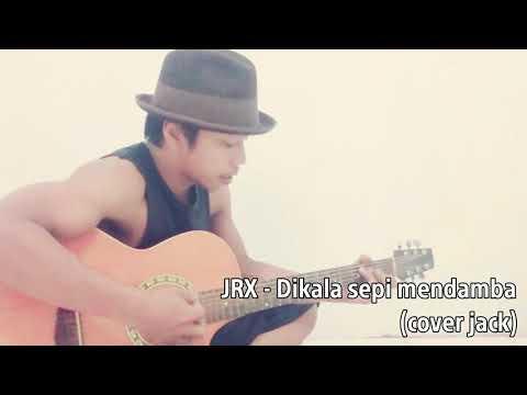 JRX - Dikala sepi mendamba (cover jack)