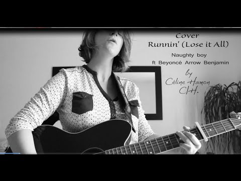 Cover Runnin' (Lose it All) Naughty Boy ft Beyoncé & Arrow Benjamin by Céline Hamon C/H.