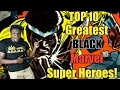 Top 10 Greatest Black Marvel Super Heroes!
