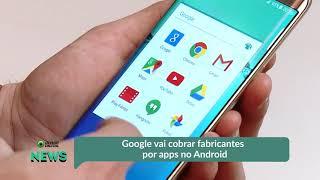 Google vai começar a cobrar por aplicativos pré-instalados no Android na Europa   OD News 16/10/2018