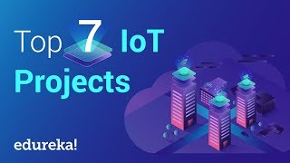 Top 7 Iot Internet Of Things Projects | Iot Project Ideas | Iot Training | Edureka