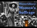 Historidiocy:   Bad Arguments Against Women's Suffrage