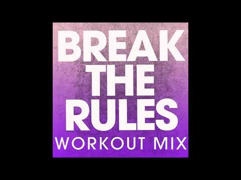 Break the Rules (Workout Remix)