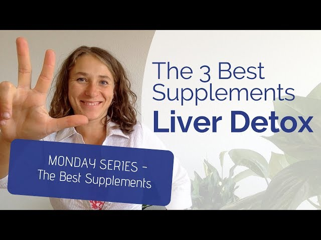 Liver Detox - The 3 Best Liver Detox Supplements for Your Body