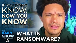 What Is Ransomware? - If You Don't Know, Now You Know | The Daily Show