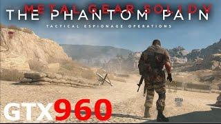 METAL GEAR SOLID 5: THE PHANTOM PAIN - GTX 960 (Max Settings!)