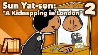 Sun Yat-sen - A Kidnapping in London - Extra History - #2