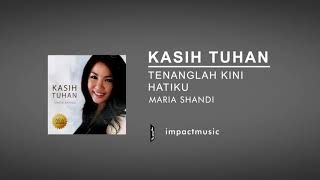 Download Mp3 Tenanglah Kini Hatiku - Maria Shandi