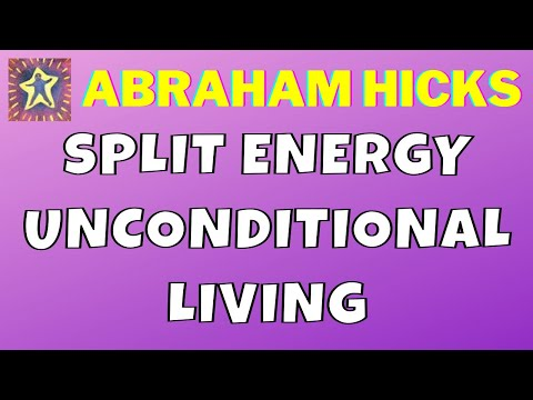 Abraham Hicks • Dealing with split energy unconditional livi