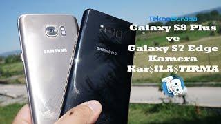 Galaxy S8 Plus Galaxy S7 edge Kamera Karşılaştırma