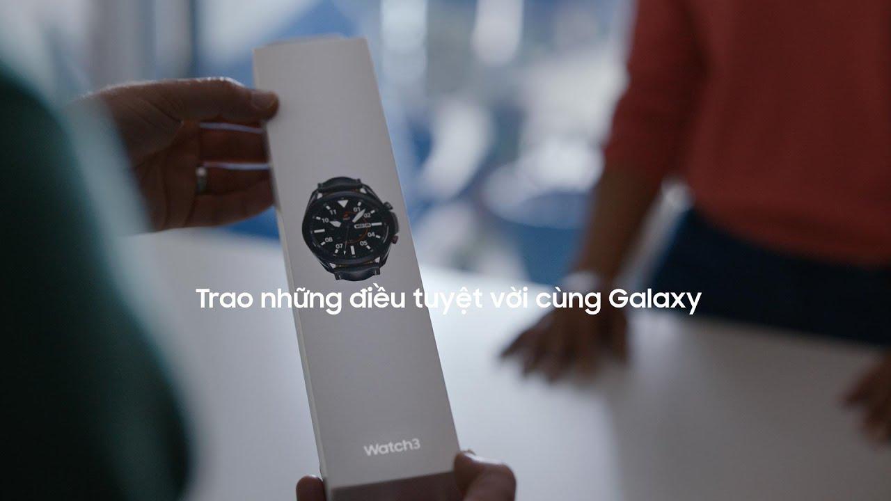 Trao những điều tuyệt vời cùng Galaxy Watch3