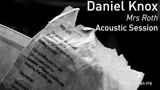 700 daniel knox mrs roth acoustic session