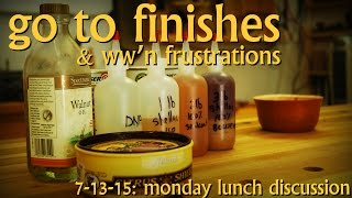 Go To Finishes, Woodworking Frustration - Monday Lunch Discussion 7-13-15