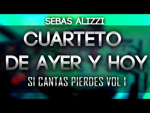 CUARTETO DE AYER Y HOY ✖ Sebas Alizzi ✖ SI CANTAS PIERDES VOL 1