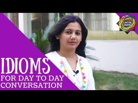 Idioms for day to day conversation by Trilekha - Lot to learn