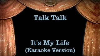 Talk Talk - It's My Life - Lyrics (Karaoke Version)