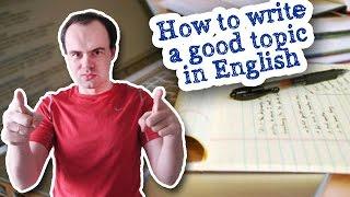 Как писать хорошие топики на английском. Как писать эссе, сочинения на английском