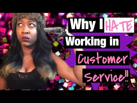 WHY I HATE WORKING IN CUSTOMER SERVICE !! (RANT)