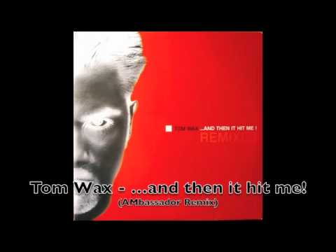 Tom Wax - ...and then it hit me (AMbassador Remix)