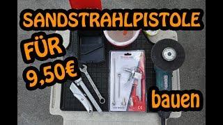 Sandstrahlpistole für 9,50 € selber bauen! SIEG ÜBER DEN ROST & DRECK 🔧🔧🔧