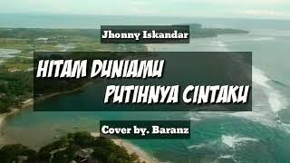 HITAM DUNIAMU PUTIHNYA CINTAKU (JHONNY ISKANDAR) - BARANZ (Cover Dangdut)