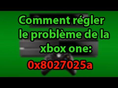 comment régler le problème de la xbox one Ereur : 0x8027025a