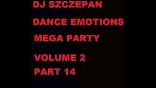 DJ SZCZEPAN DANCE EMOTIONS MEGA PARTY (MARZEC 2013) VOLUME 2 PART 14