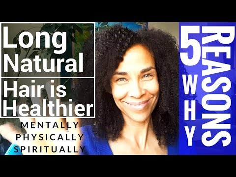 5 Reasons Why Long Natural Hair is Health Physical Mental Spiritual Health