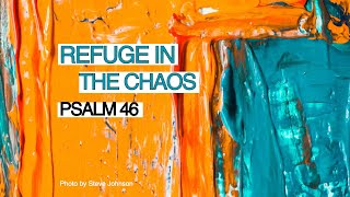 Refuge in the Chaos (Psalm 46)